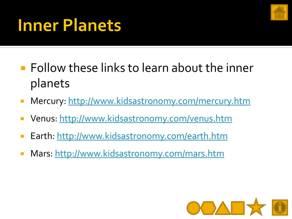 Inner Planets Follow these links to learn about the inner planets