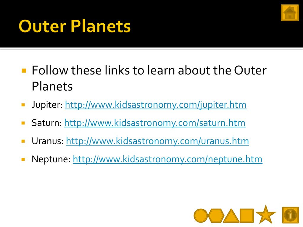 Outer Planets Follow these links to learn about the Outer Planets